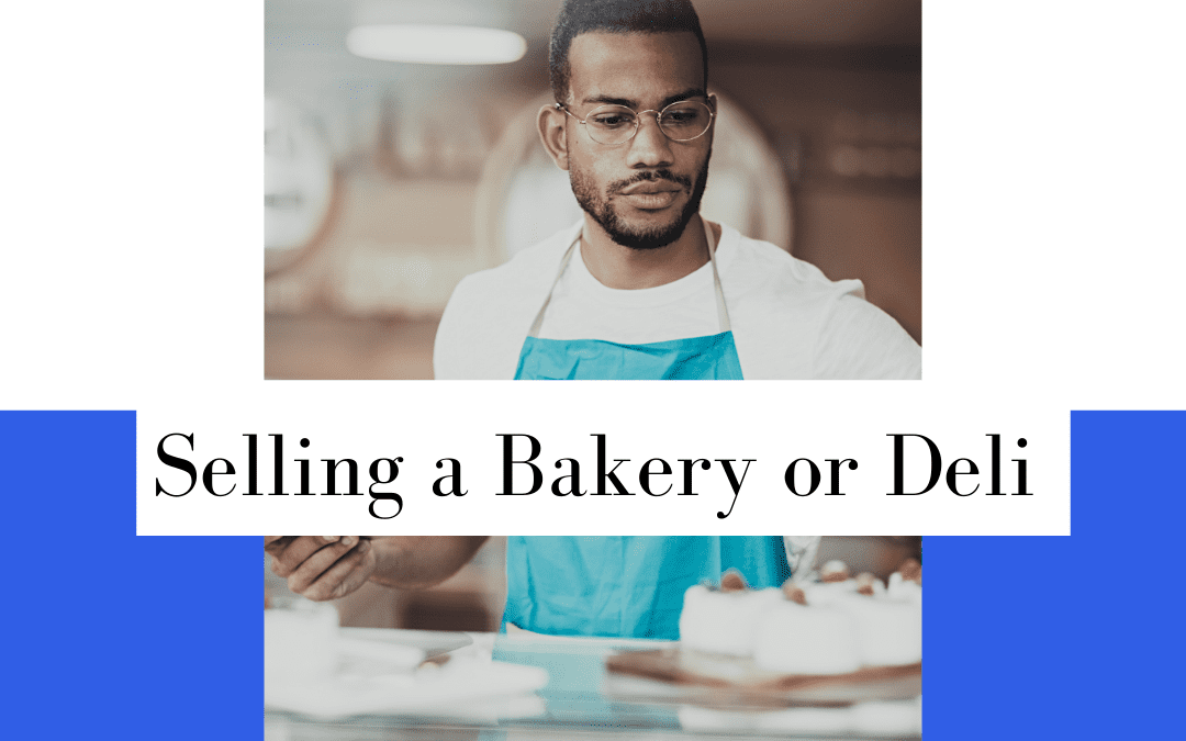 Don't Forget These 3 Things When Selling Your Bakery or Deli