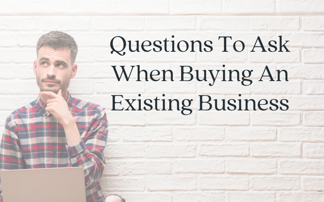 The Most Important Questions to Ask When Buying a Business